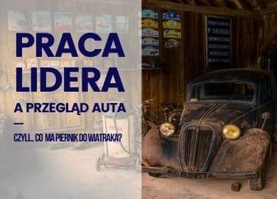 Praca Lidera aprzegląd auta, czyli… co ma piernik dowiatraka?