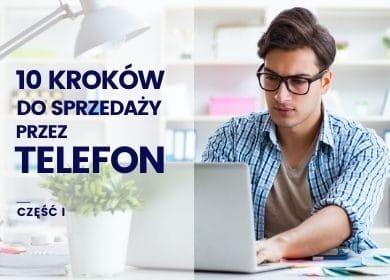 10 kroków jak rozpocząć sprzedaż przeztelefon wWaszej  firmie – cz.I